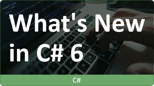 Whats New In C# 6